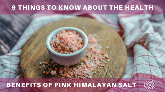 9 Things To Know About The Benefits Of Pink Himalayan Salt
