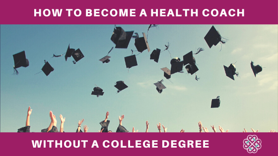 HOW TO BECOME A HEALTH COACH WITHOUT A COLLEGE DEGREE