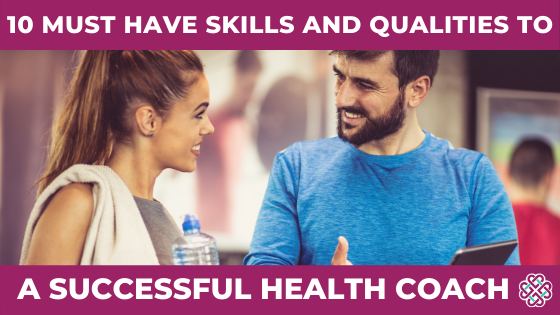 10 Must-Have Skills and Qualities to Become a Successful Health Coach