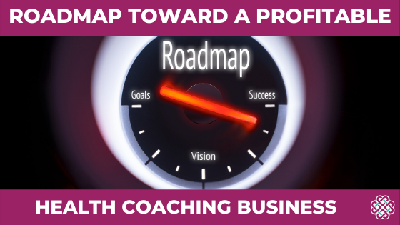 Roadmap Toward a Profitable Health Coaching Business