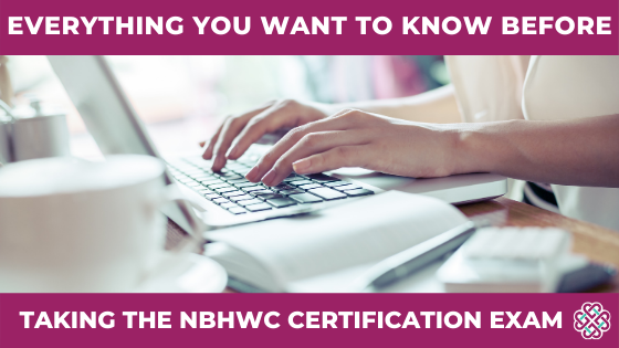 Everything You Want to Know before taking the NBHWC Certification Exam